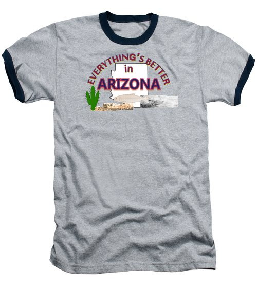 Everything's Better In Arizona Baseball T-Shirt by Pharris Art