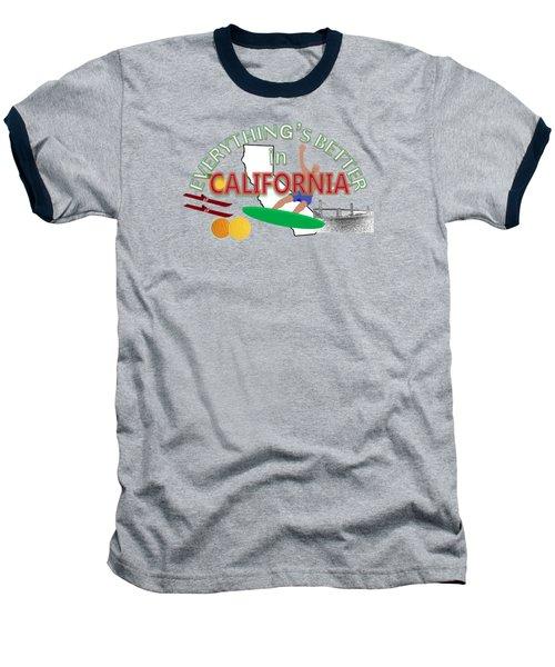 Everything's Better In California Baseball T-Shirt by Pharris Art