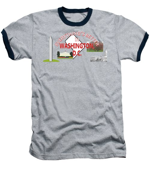 Everything's Better In Washington, D.c. Baseball T-Shirt by Pharris Art