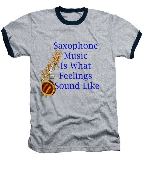 Saxophone Is What Feelings Sound Like 5580.02 Baseball T-Shirt by M K  Miller