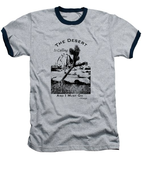 The Desert Is Calling And I Must Go - Black Baseball T-Shirt by Peter Tellone