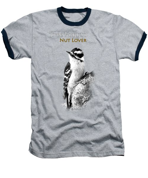 Tree Huggin' Nut Lover Baseball T-Shirt by Christina Rollo