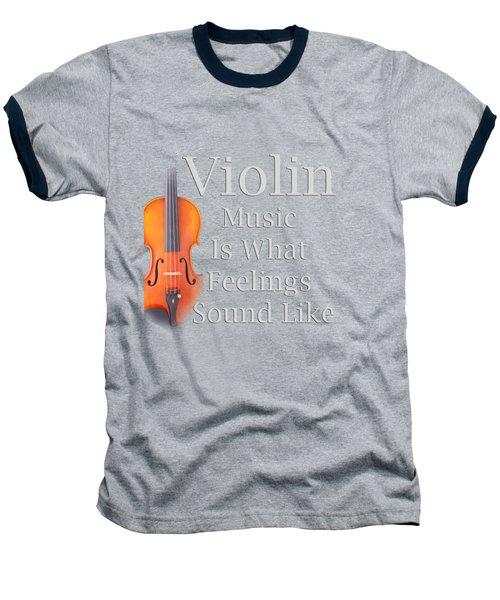 Violin Is What Feelings Sound Like 5589.02 Baseball T-Shirt by M K  Miller