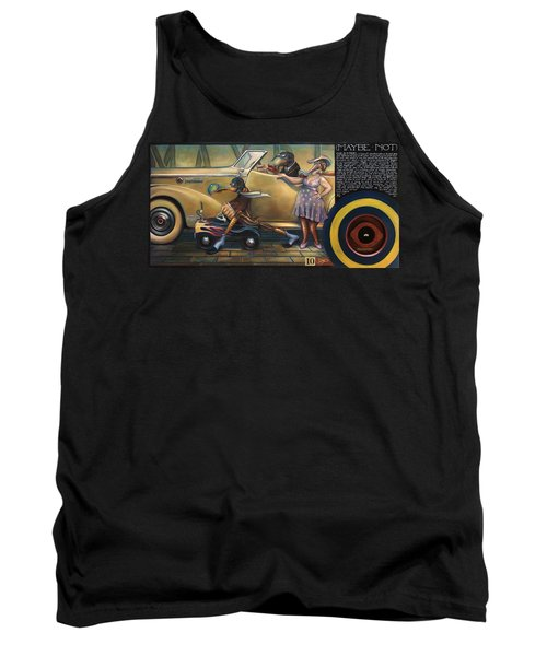 Maybe Maybe Not Tank Top by Patrick Anthony Pierson