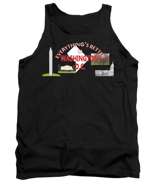 Everything's Better In Washington, D.c. Tank Top by Pharris Art