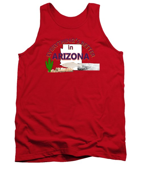 Everything's Better In Arizona Tank Top by Pharris Art