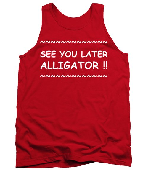 See You Later Alligator Tank Top by Michelle Saraswati