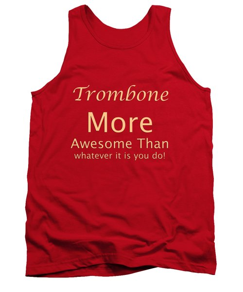 Trombones More Awesome Than You 5558.02 Tank Top by M K  Miller