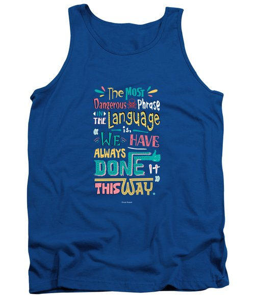 The Most Dangerous Phrase In The Language Is We Have Always Done It This Way Quotes Poster Tank Top by Lab No 4
