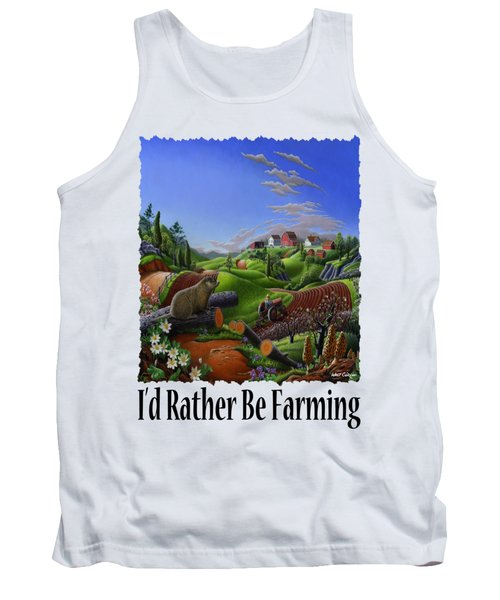 Id Rather Be Farming - Springtime Groundhog Farm Landscape 1 Tank Top by Walt Curlee