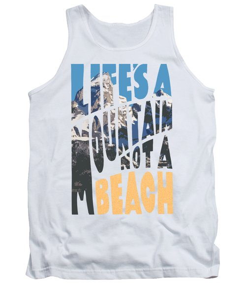 Life's A Mountain Not A Beach Tank Top by Aaron Spong