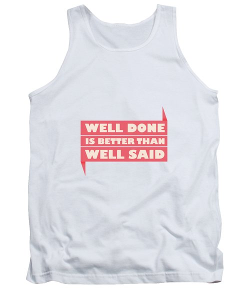 Well Done Is Better Than Well Said -  Benjamin Franklin Inspirational Quotes Poster Tank Top by Lab No 4 - The Quotography Department