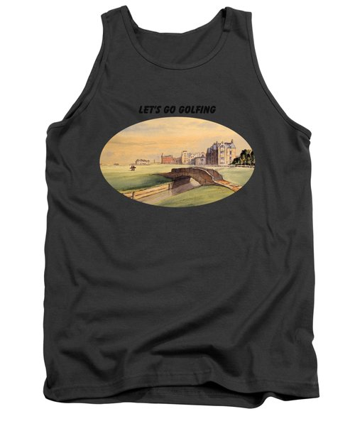 Let's Go Golfing - St Andrews Golf Course Tank Top by Bill Holkham