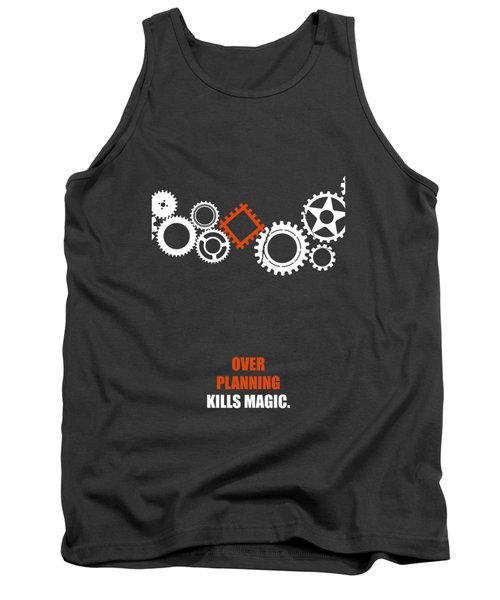 Over Planning Kills Magic Inspirational Quotes Poster Tank Top by LabNo4