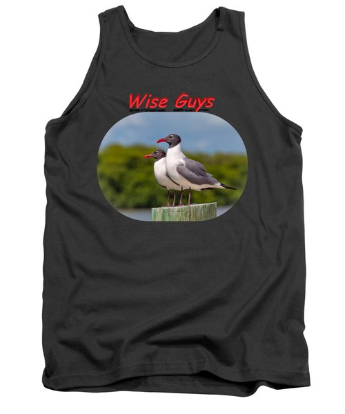 Wise Guys Tank Top by John M Bailey