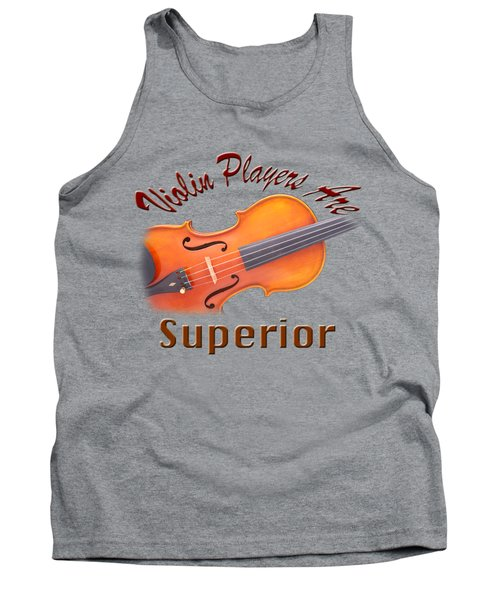 Violin Players Are Superior Tank Top by M K  Miller