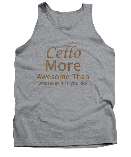 Cellos More Awesome Than You 5567.02 Tank Top by M K  Miller