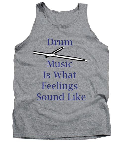 Drum Is What Feelings Sound Like 5578.02 Tank Top by M K  Miller