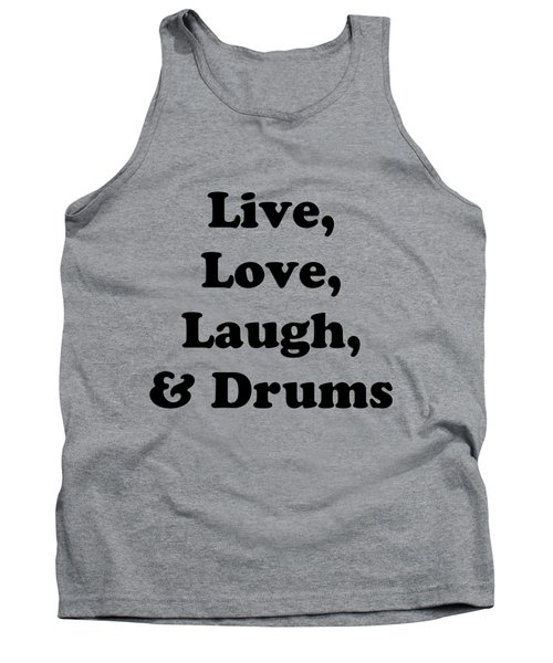 Live Love Laugh And Drums 5602.02 Tank Top by M K  Miller