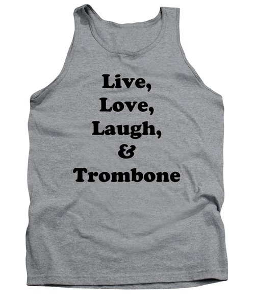 Live Love Laugh And Trombone 5606.02 Tank Top by M K  Miller