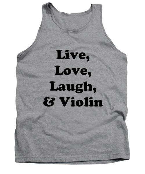 Live Love Laugh And Violin 5613.02 Tank Top by M K  Miller