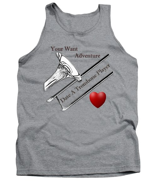 You Want Adventure Date A Trombone Player Tank Top by M K  Miller