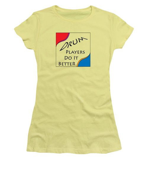 Drum Players Do It Better 5648.02 Women's T-Shirt (Junior Cut) by M K  Miller