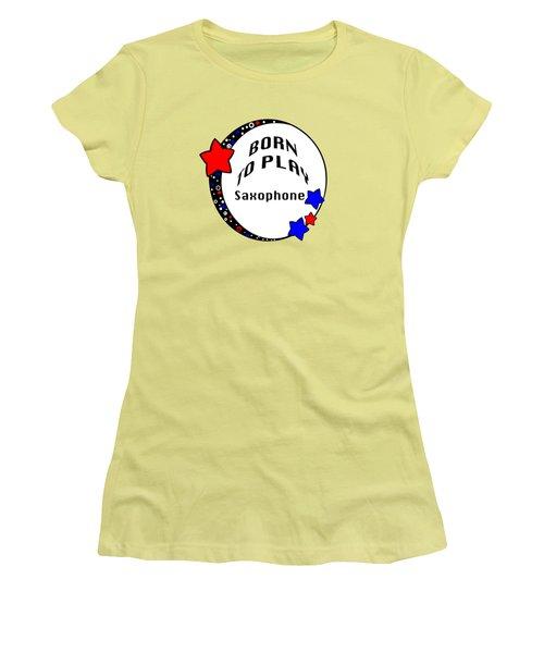 Saxophone Born To Play Saxophone 5666.02 Women's T-Shirt (Junior Cut) by M K  Miller
