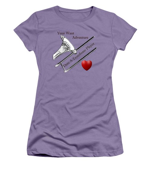 You Want Adventure Date A Trombone Player Women's T-Shirt (Junior Cut) by M K  Miller