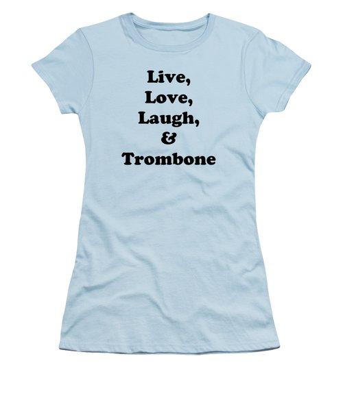 Live Love Laugh And Trombone 5606.02 Women's T-Shirt (Junior Cut) by M K  Miller