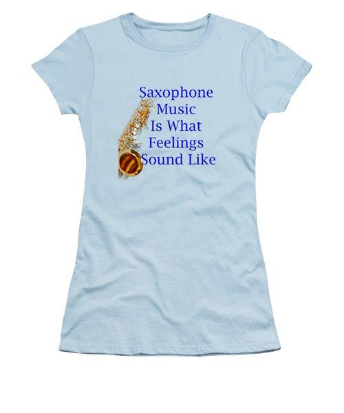 Saxophone Is What Feelings Sound Like 5580.02 Women's T-Shirt (Junior Cut) by M K  Miller