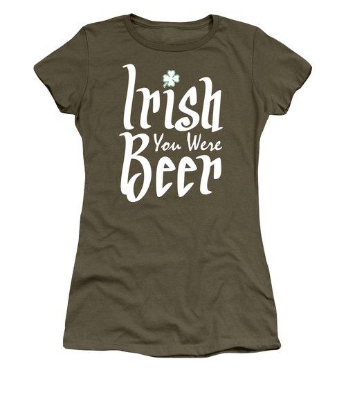 Irish You Were Beer Women's T-Shirt (Junior Cut) by Ozdilh Design