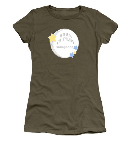 Saxophone Born To Play Saxophone 5667.02 Women's T-Shirt (Junior Cut) by M K  Miller