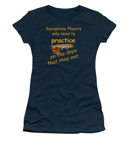 Saxophones Practice When They Eat Women's T-Shirt (Junior Cut) by M K  Miller