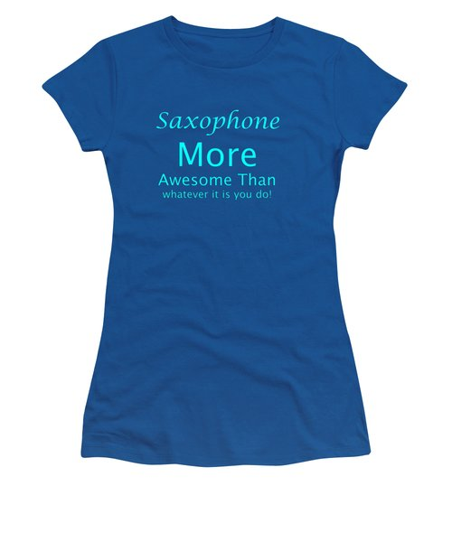 Saxophone More Awesome Than You 5554.02 Women's T-Shirt (Junior Cut) by M K  Miller