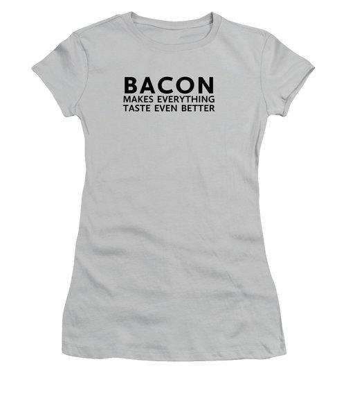 Bacon Makes It Better Women's T-Shirt (Junior Cut) by Nancy Ingersoll