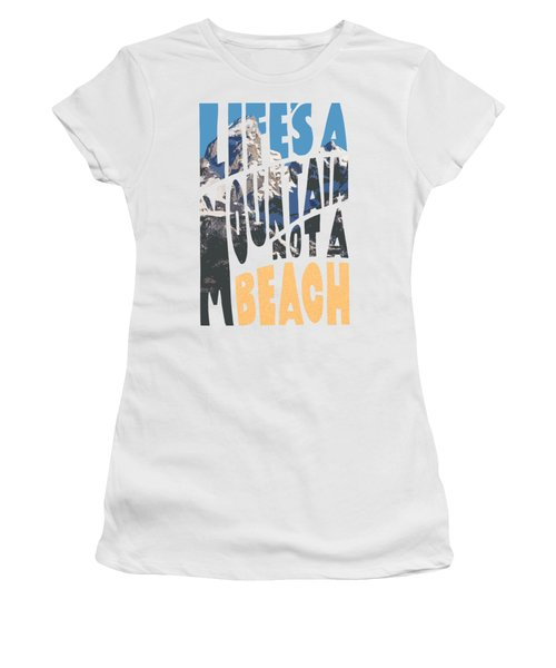 Life's A Mountain Not A Beach Women's T-Shirt (Junior Cut) by Aaron Spong