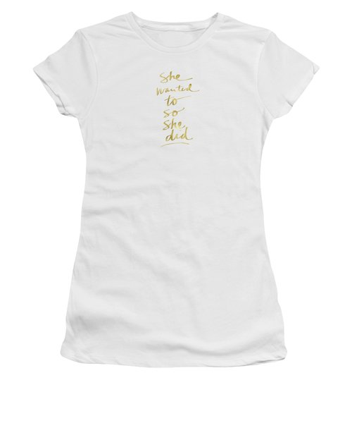 She Wanted To So She Did Gold- Art By Linda Woods Women's T-Shirt (Junior Cut) by Linda Woods