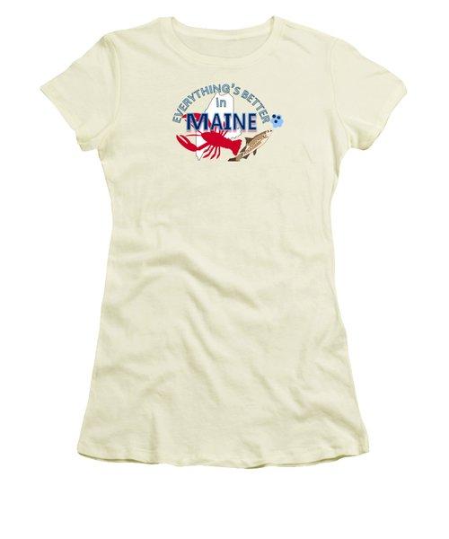 Everything's Better In Maine Women's T-Shirt (Junior Cut) by Pharris Art