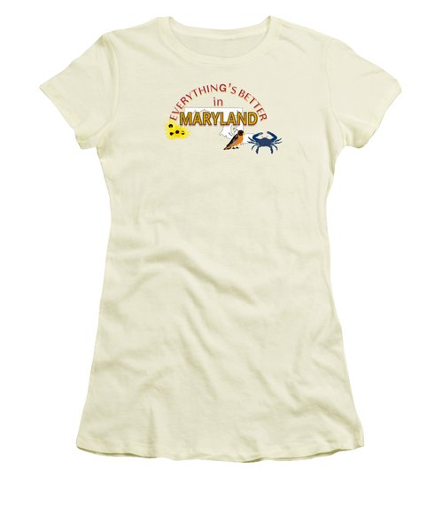 Everything's Better In Maryland Women's T-Shirt (Junior Cut) by Pharris Art
