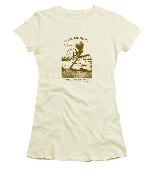 The Desert Is Calling And I Must Go - Brown Women's T-Shirt (Junior Cut) by Peter Tellone