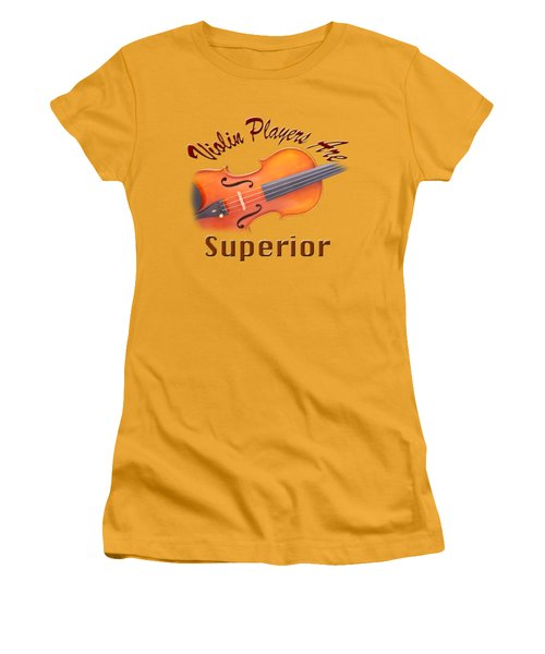 Violin Players Are Superior Women's T-Shirt (Junior Cut) by M K  Miller
