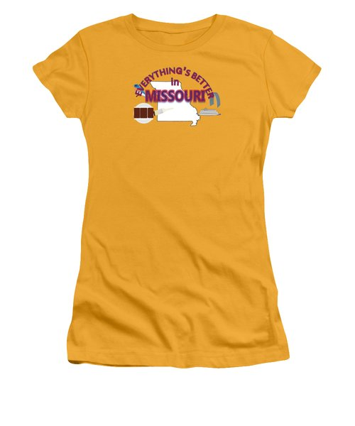 Everything's Better In Missouri Women's T-Shirt (Junior Cut) by Pharris Art