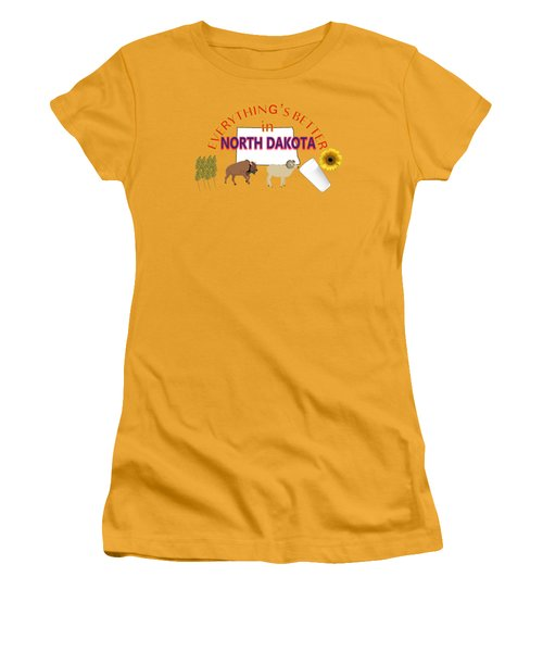 Everything's Better In North Dakota Women's T-Shirt (Junior Cut) by Pharris Art