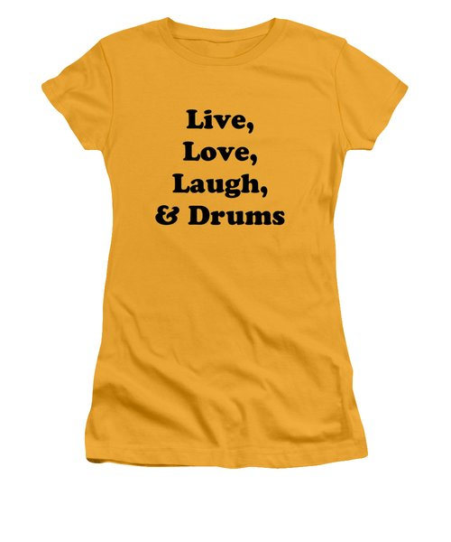 Live Love Laugh And Drums 5602.02 Women's T-Shirt (Junior Cut) by M K  Miller