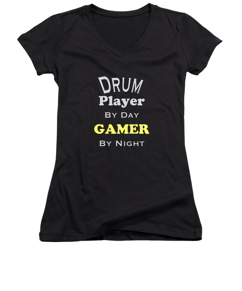 Drum Player By Day Gamer By Night 5624.02 Women's V-Neck T-Shirt (Junior Cut) by M K  Miller