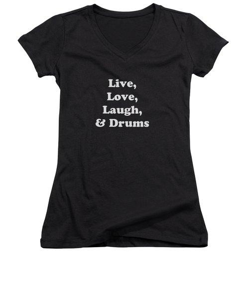 Live Love Laugh And Drums 5603.02 Women's V-Neck T-Shirt (Junior Cut) by M K  Miller