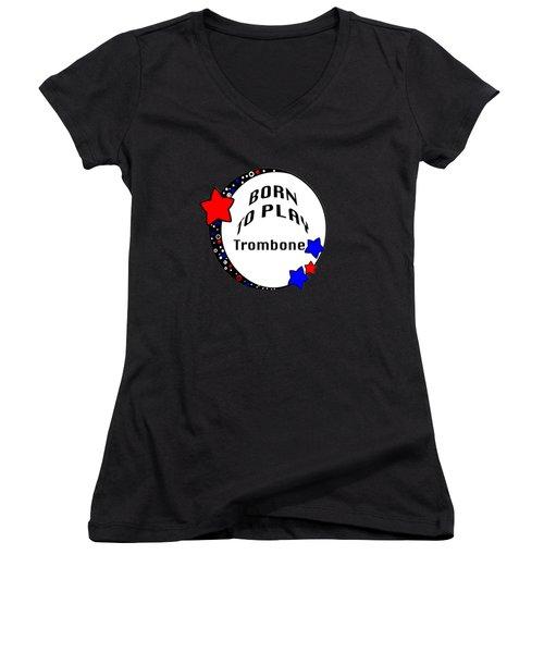Trombone Born To Play Trombone 5674.02 Women's V-Neck T-Shirt (Junior Cut) by M K  Miller