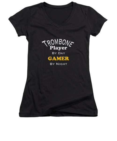 Trombone Player By Day Gamer By Night 5627.02 Women's V-Neck T-Shirt (Junior Cut) by M K  Miller