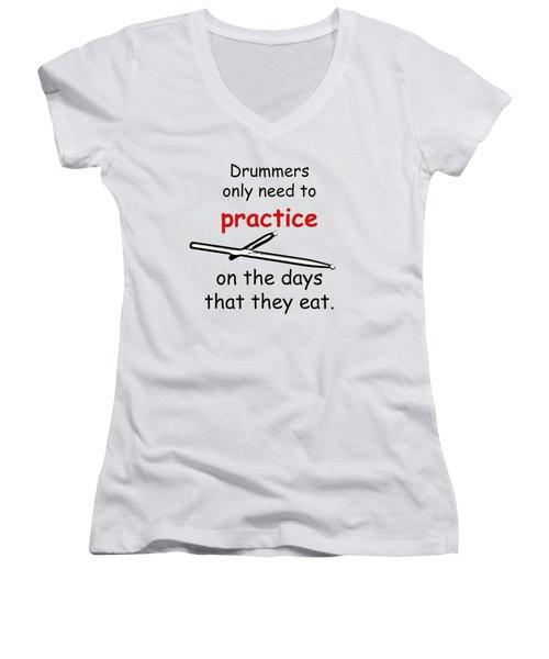 Drummers Practice When The Eat Women's V-Neck T-Shirt (Junior Cut) by M K  Miller